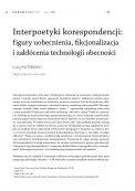 Interpoetyki korespondencji: figury uobecnienia, fikcjonalizacja i zakłócenia technologii obecności